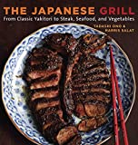The Japanese Grill: From Classic Yakitori to Steak, Seafood, and Vegetables-