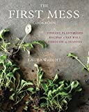 The First Mess Cookbook: Vibrant Plant-Based Recipes to Eat Well Through the Seasons (English Edition)