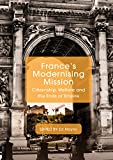 France's Modernising Mission: Citizenship, Welfare and the Ends of Empire (St Antony's Series) (English Edition)