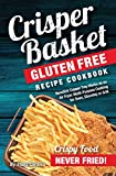 Crisper Basket® Gluten Free Recipe Cookbook: Nonstick Copper Tray Works as an Air Fryer. Multi-Purpose Cooking for Oven, Stovetop or Grill. (Crispy Healthy Cooking Book 1) (English Edition)