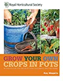 RHS Grow Your Own: Crops in Pots: with 30 step-by-step projects using vegetables, fruit and herbs